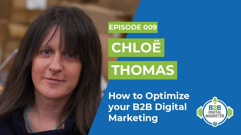 Chloë Thomas: How to Optimize Your B2B Digital Marketing | Episode 009