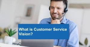 Customer Service Vision Affects Great Customer Experience