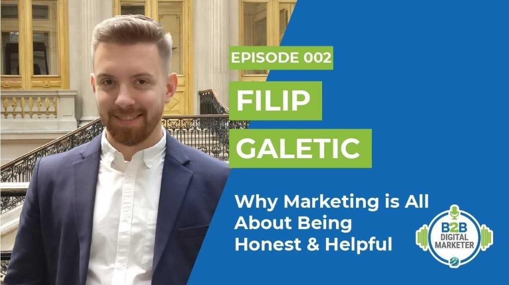 Filip Galetic: Why Marketing is All About Being Honest and Helpful | Episode 002