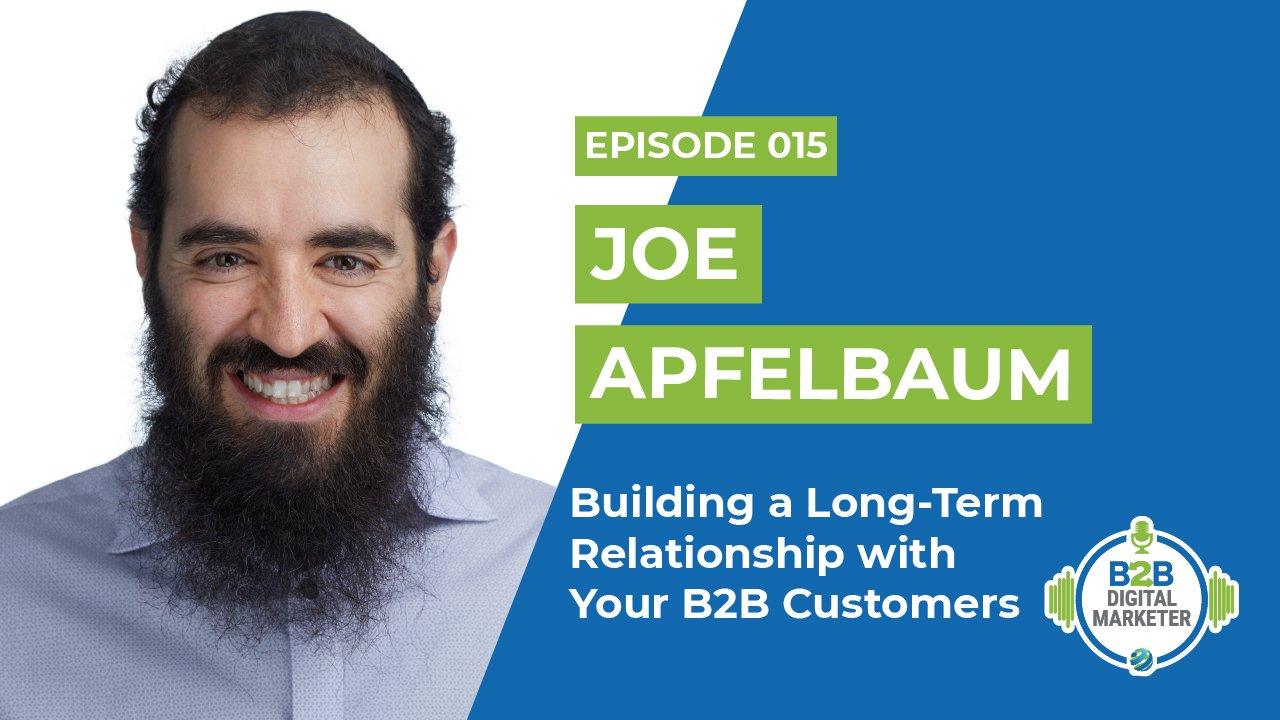 Joe Apfelbaum Building a Long-Term Relationship with Your B2B Customers Episode 015