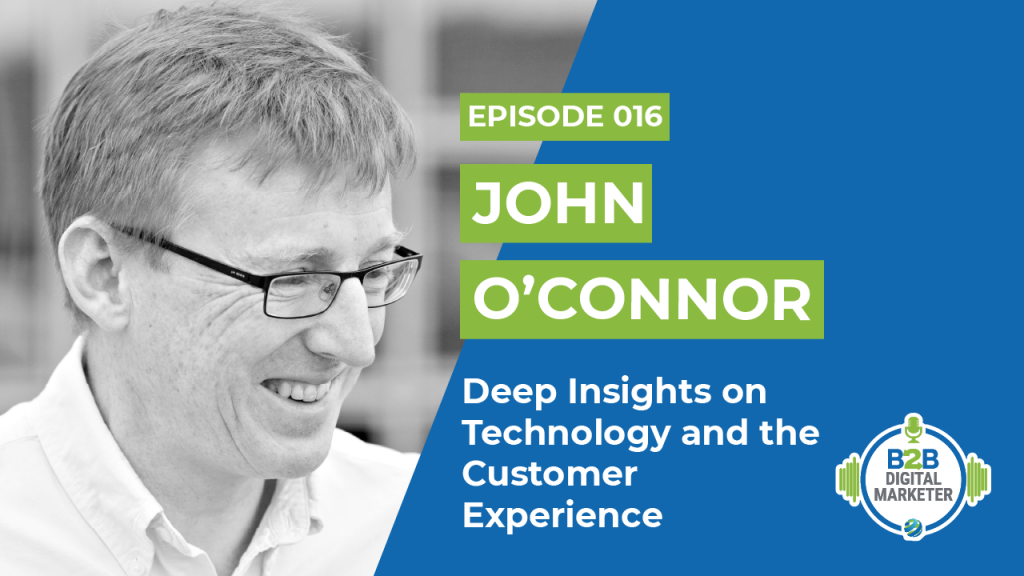 John O'Connor Deep Insights on Technology and the Customer Experience Episode 016