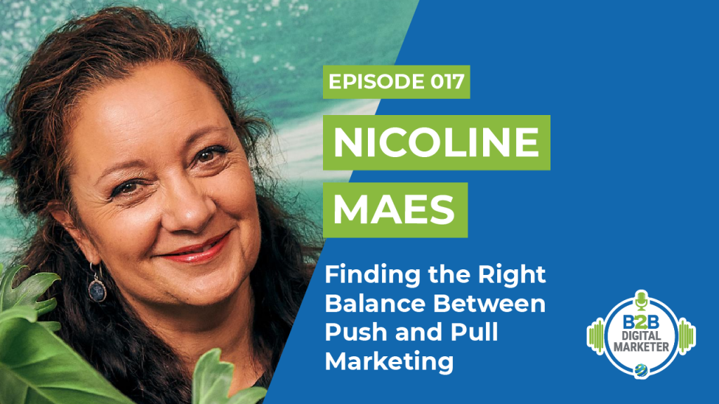 Nicoline Maes: Finding the Right Balance Between Push and Pull Marketing | Episode 017