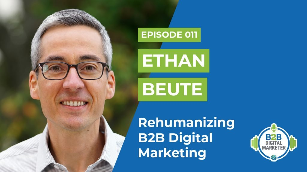 Ethan Beute: Rehumanizing B2B Digital Marketing | Episode 011
