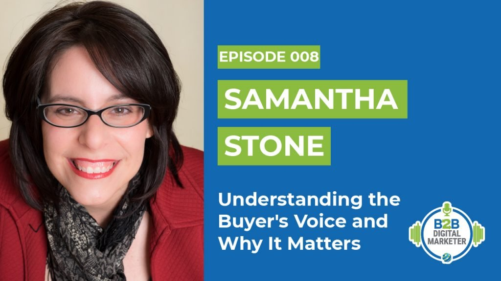 Samantha Stone: Understanding the Buyer's Voice and Why It Matters   Episode 008