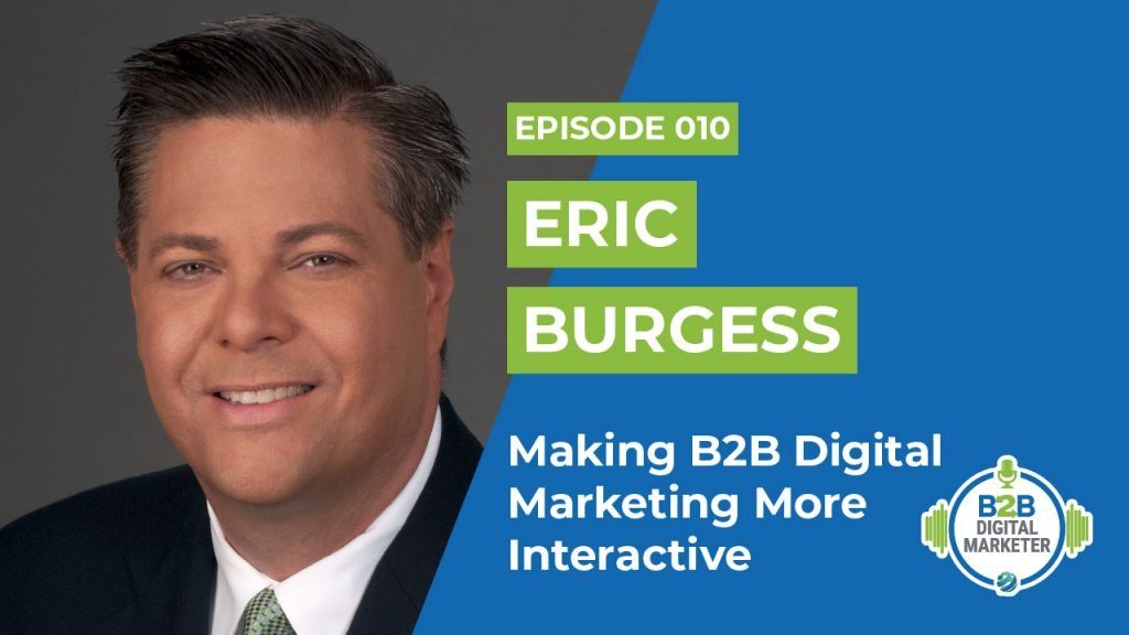 Eric Burgess: Making B2B Digital Marketing More Interactive | Episode 010
