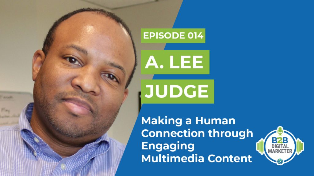 A. Lee Judge: Making a Human Connection through Engaging Multimedia Content | Episode 014