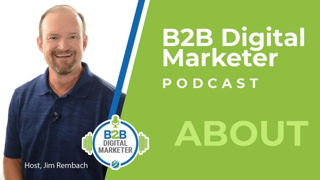 Jim Rembach: What is the B2B Digital Marketer Podcast? | Episode 000