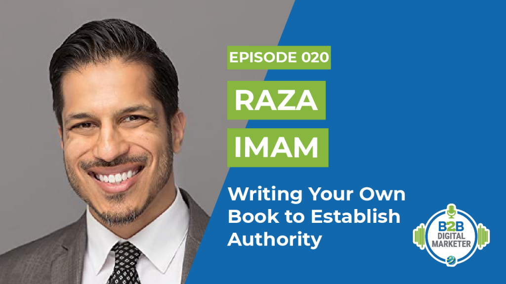 Raza Imam: Writing Your Own Book to Establish Authority | Episode 020