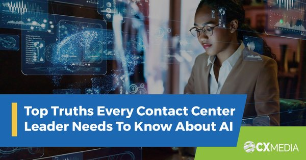 Top Truths Every Contact Center Leader Needs To Know About AI